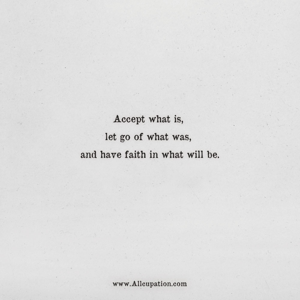 Quotes of the Day: Accept what is, let go of what was, and ...