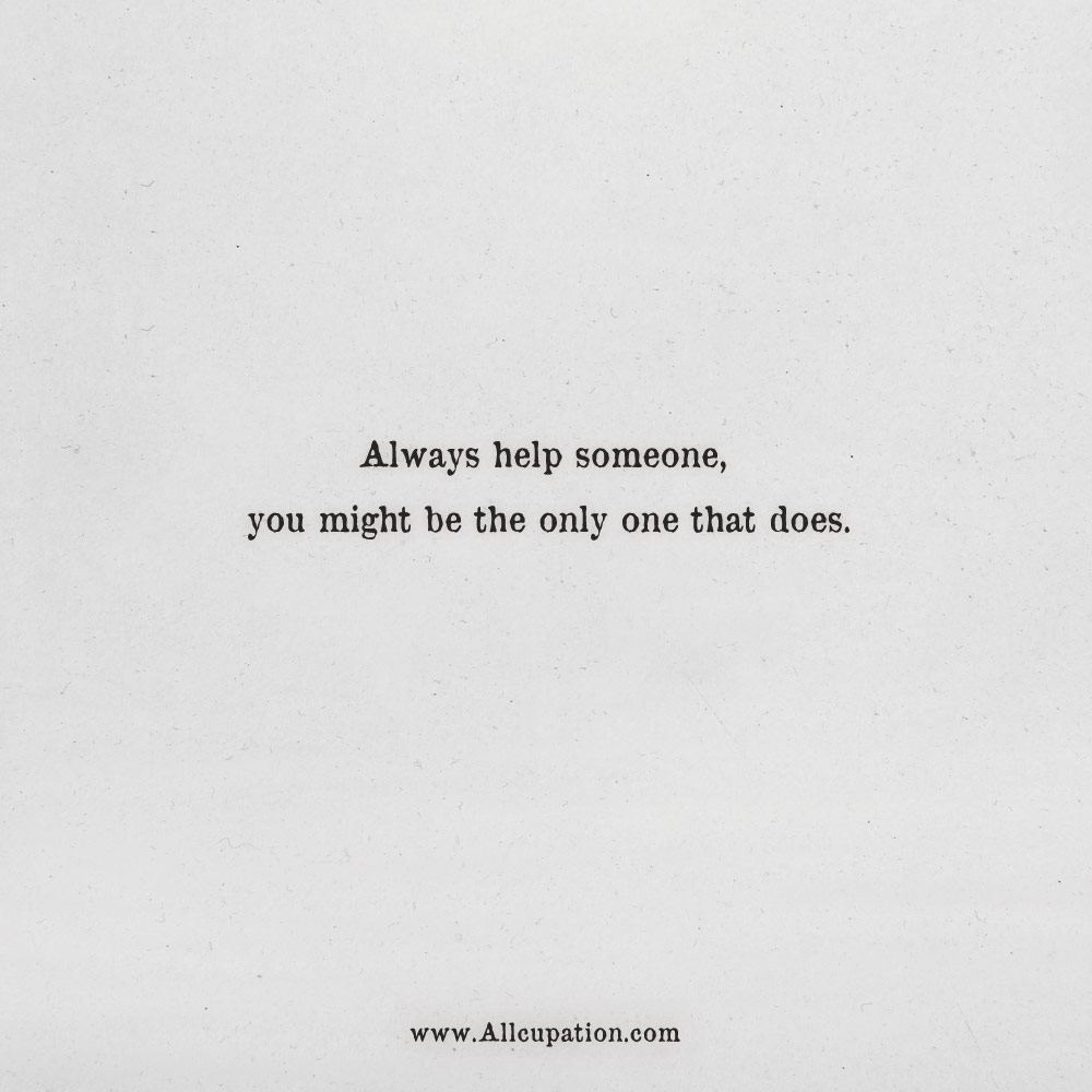 Quotes Of The Day Always Help Someone You Might Be The Only One