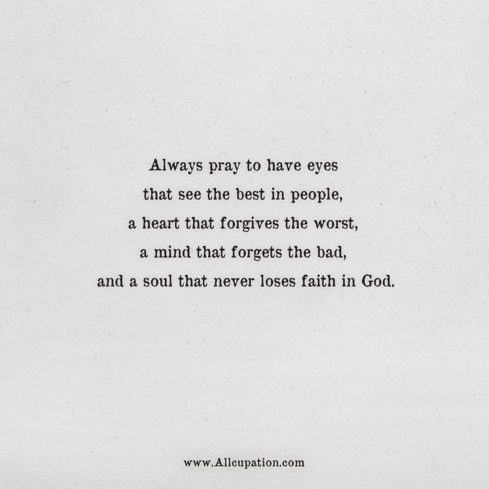 Quotes of the Day: Always pray to have eyes that see the best in