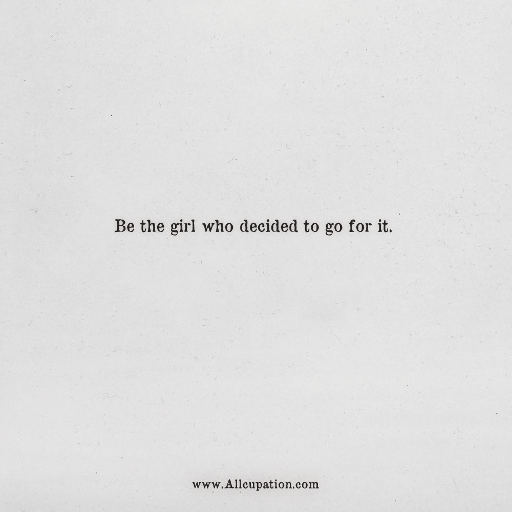 Quotes Of The Day Be The Girl Who Decided To Go For It Allcupation Optimized Resume Templates For Higher Employability