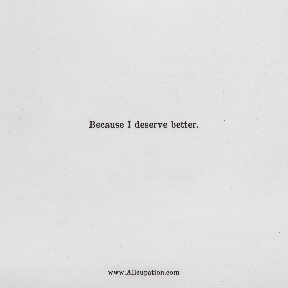 Quotes of the Day: Because I deserve better | Allcupation ...