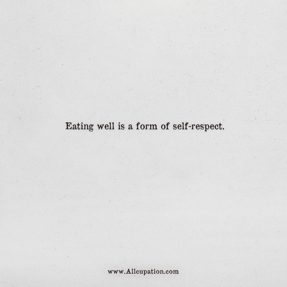 Quotes of the Day: Eating well is a form of self-respect ...