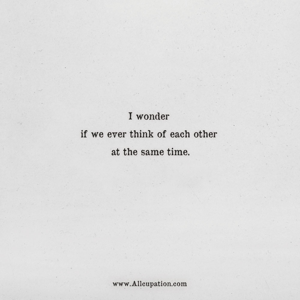 Quotes of the Day: I wonder if we ever think of each other at the