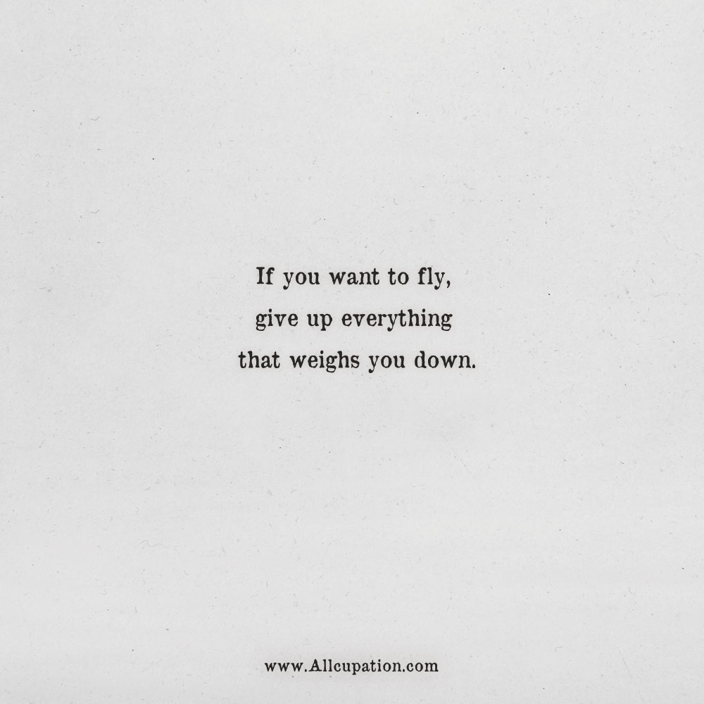 Quotes Of The Day If You Want To Fly Give Up Everything That