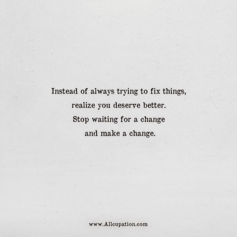Quotes Of The Day Instead Of Always Trying To Ix Things Realize