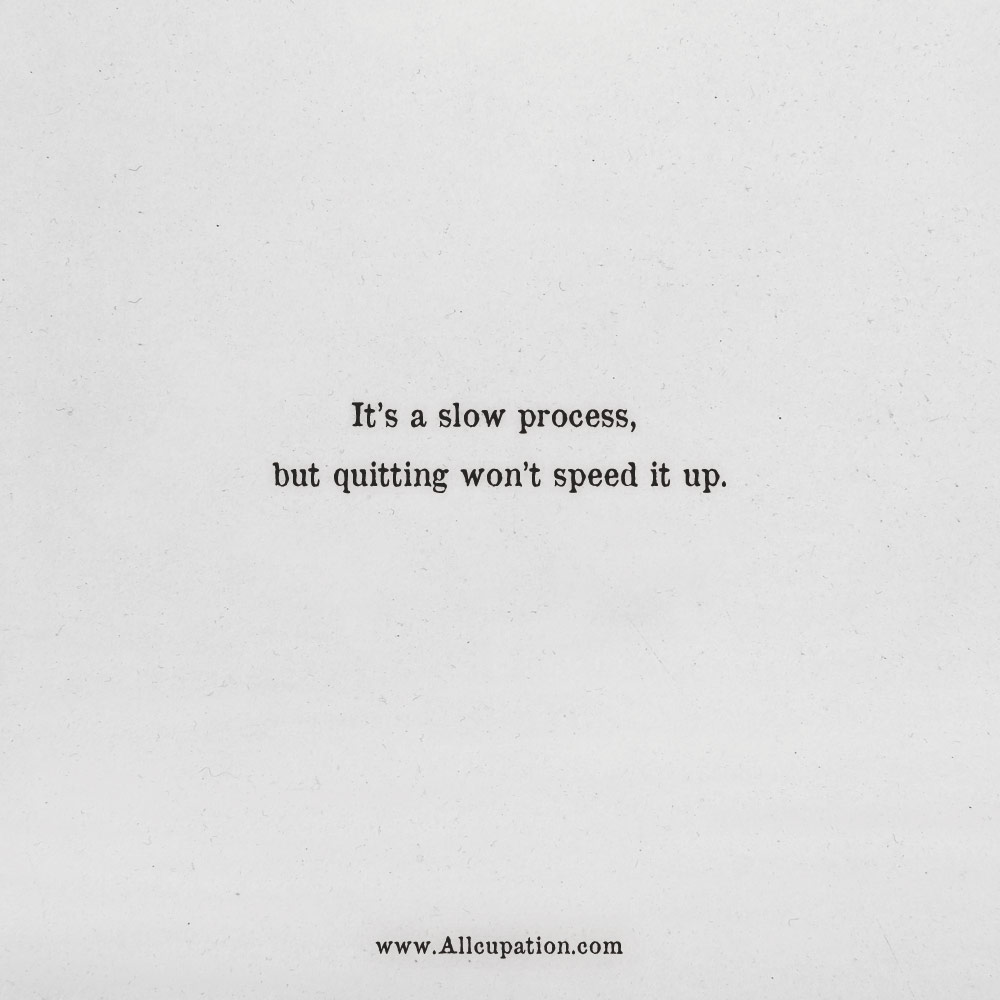 Quotes of the Day: It's a slow process, but quitting won't