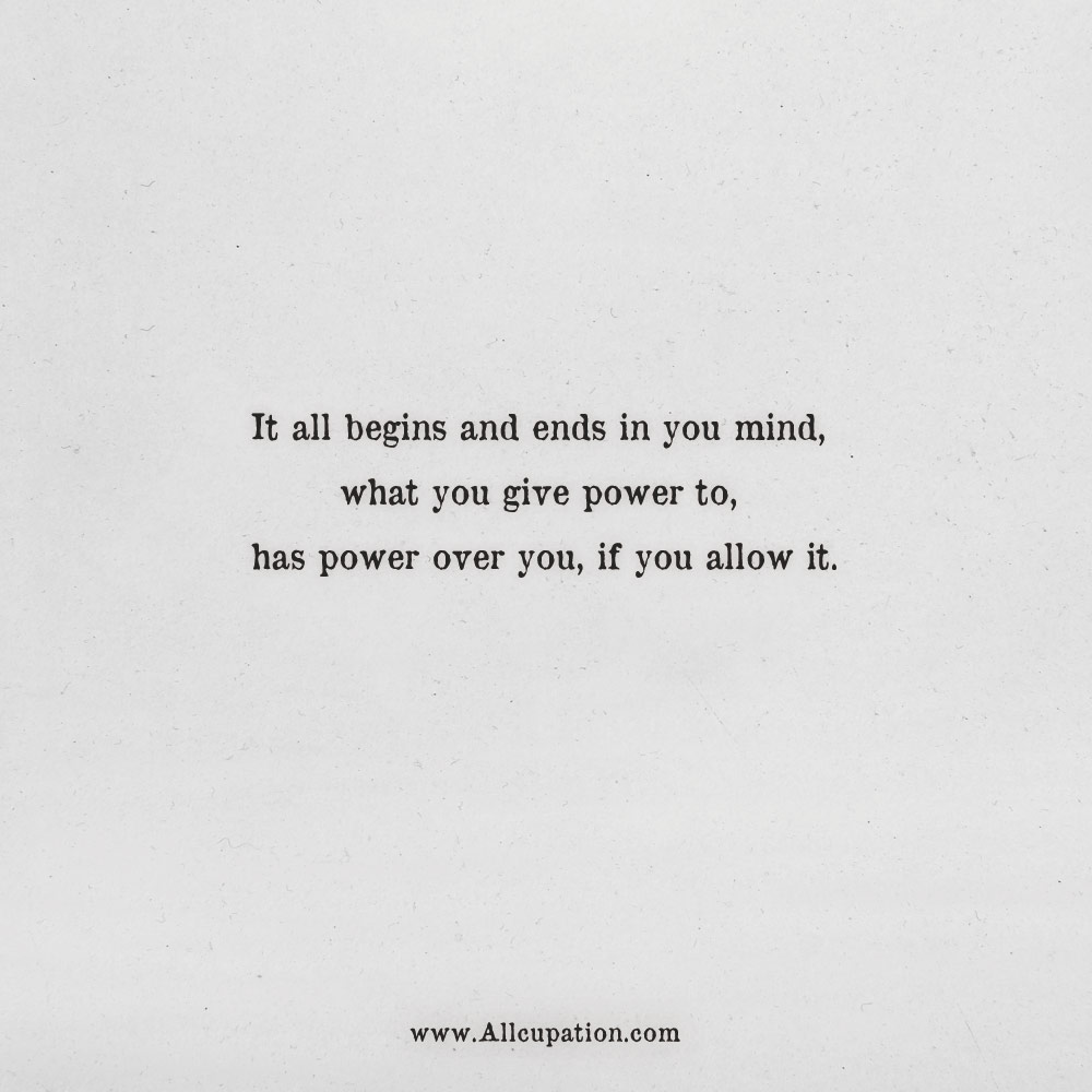 Quotes Of The Day It All Begins And Ends In You Mind What You Give