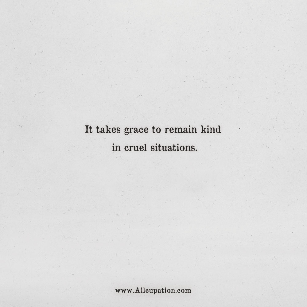 Quotes of the Day: It takes grace to remain kind in cruel ...