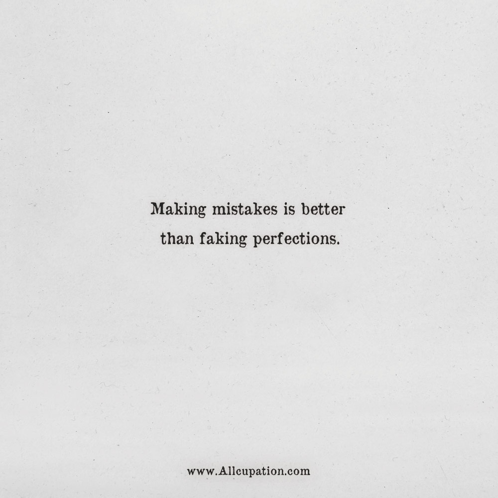 Quotes of the Day: Making mistakes is better than faking ...
