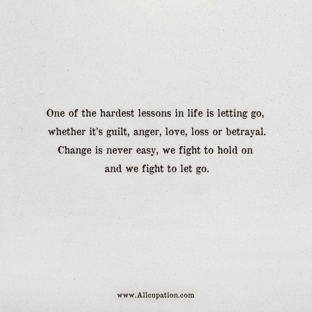 Quotes Of The Day One Of The Hardest Lessons In Life Is Letting Go