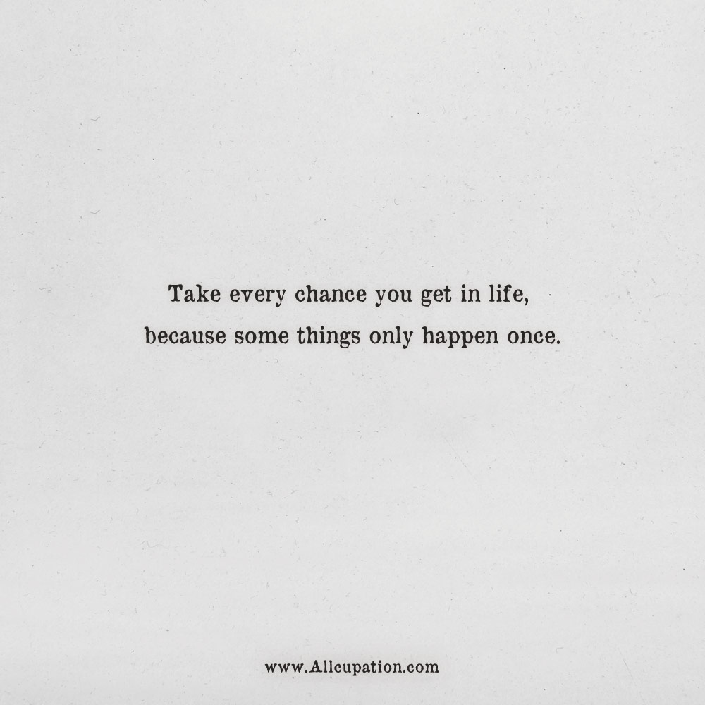 You Get Life Once Quotes: Quotes Of The Day: Take Every Chance You Get In Life