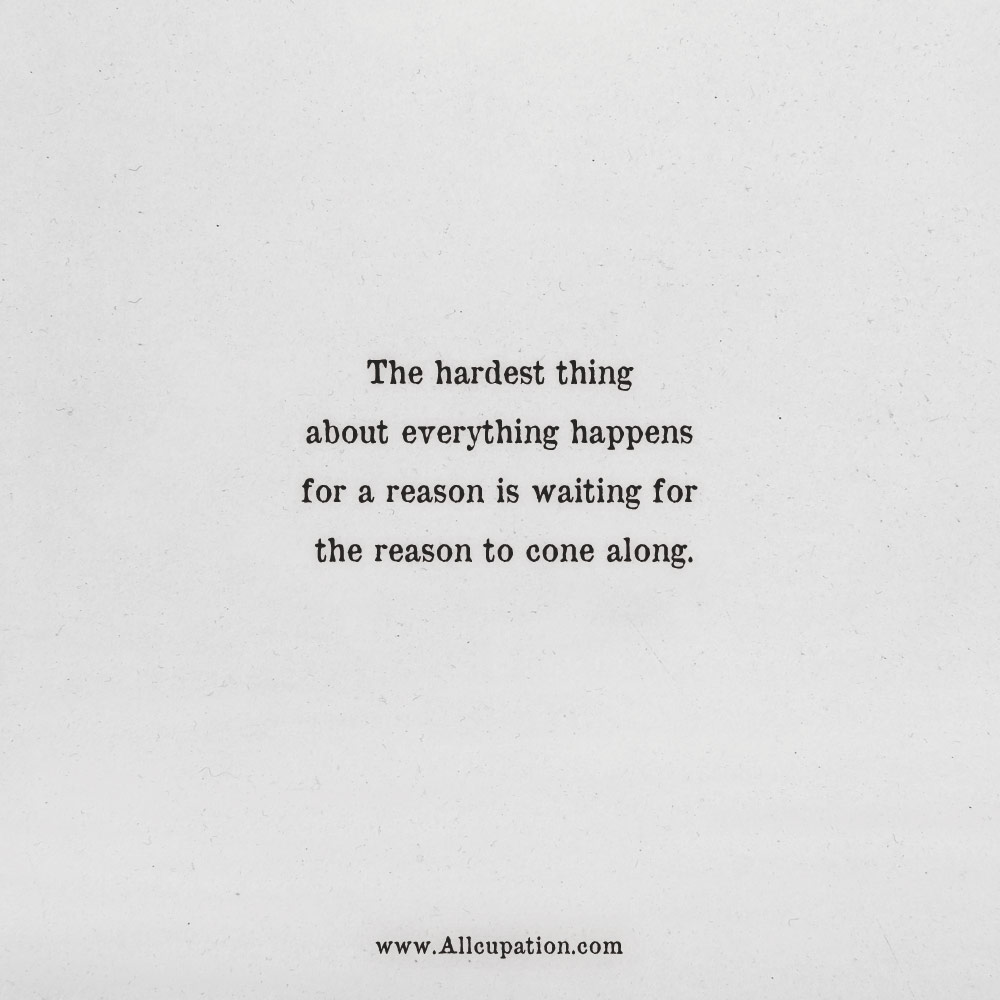 Quotes Of The Day The Hardest Thing About Everything Happens For A