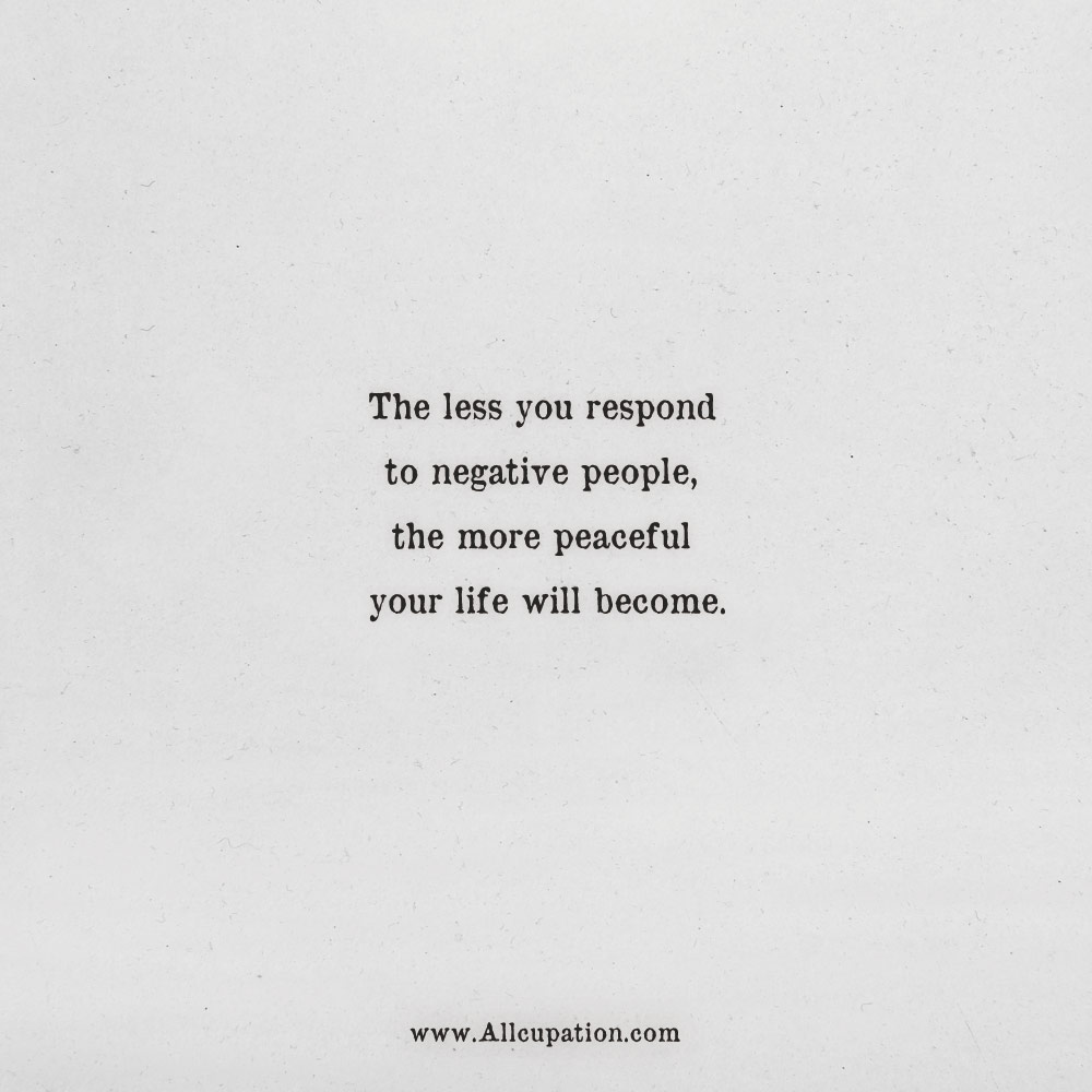 Quotes of the Day: The less you respond to negative people ...