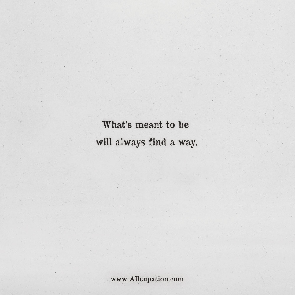 Quotes Of The Day Whats Meant To Be Will Always Find A Way