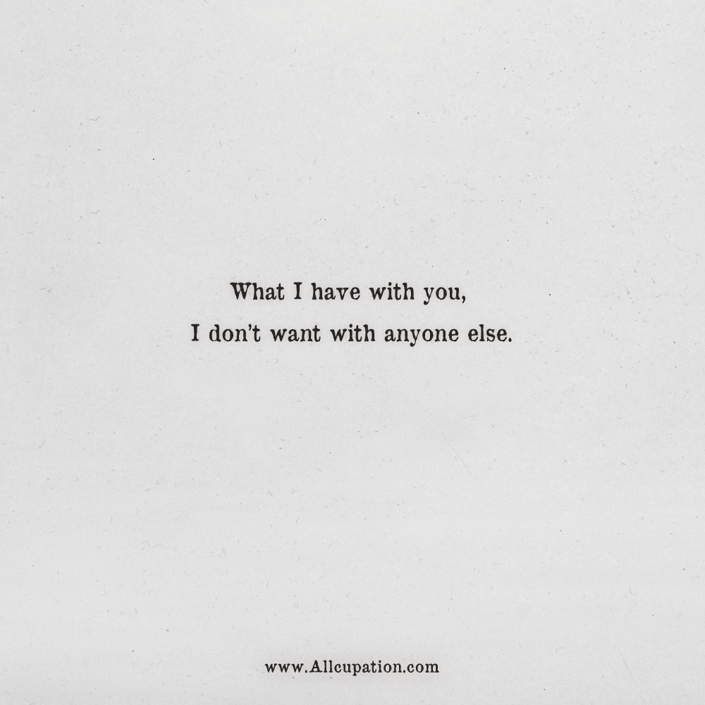 Quotes Of The Day What I Have With You I Dont Want With Anyone