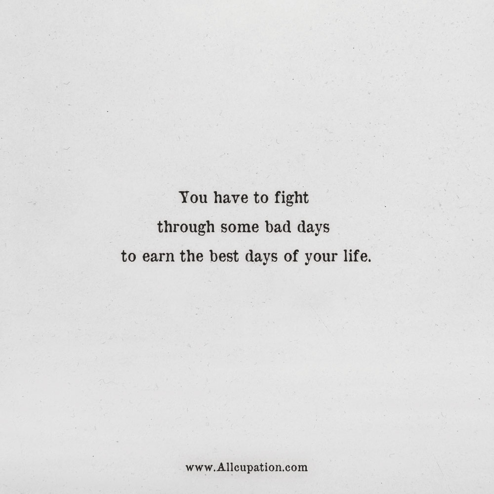 Quotes Of The Day You Have To Fight Through Some Bad Days To Earn