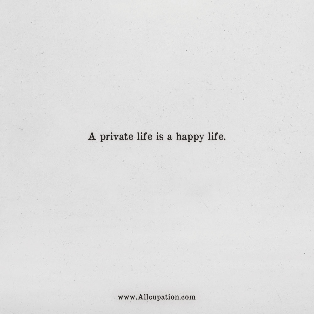 Quotes Of The Day A Private Life Is A Happy Life Allcupation