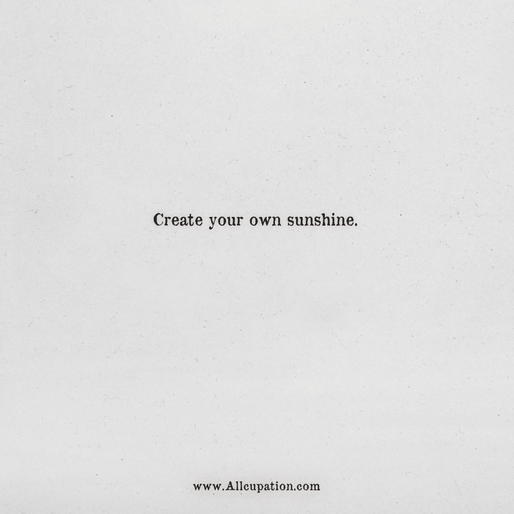 Quotes of the Day: Create your own sunshine | Allcupation ...