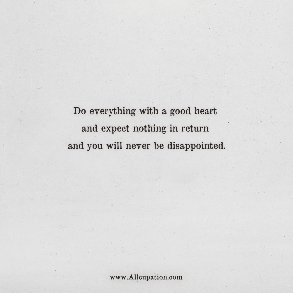 Quotes Of The Day Do Everything With A Good Heart And Expect