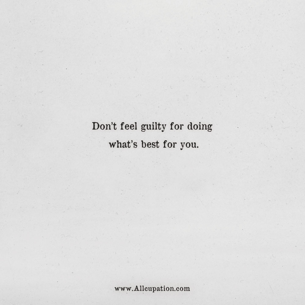 Quotes of the Day: Don't feel guilty for doing what's best for you