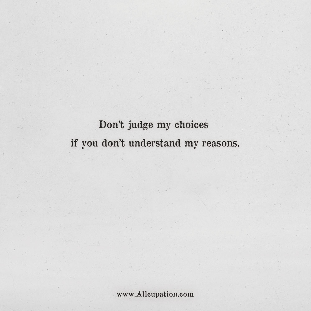 Quotes Of The Day Dont Judge My Choices If You Dont Understand My