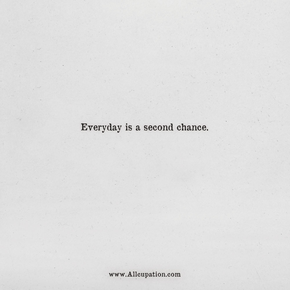 Quotes of the Day: Everyday is a second chance | Allcupation ...