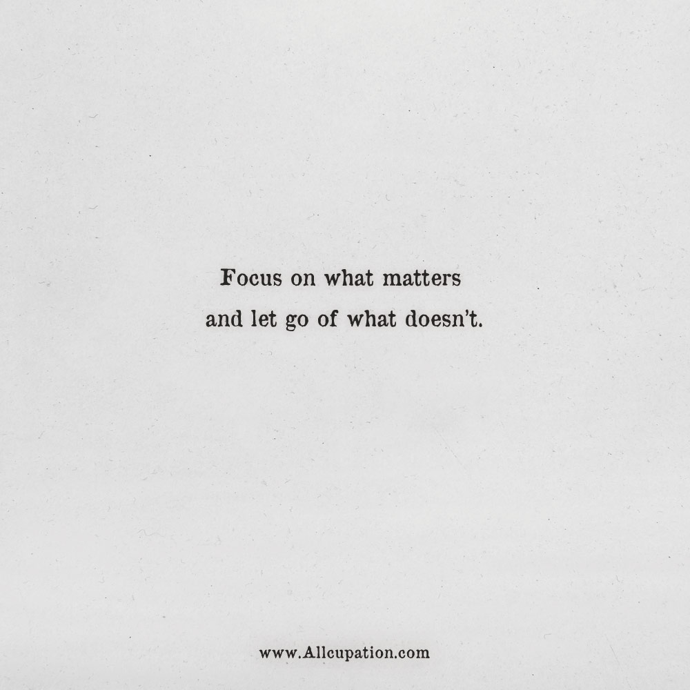 Quotes of the Day: Focus on what matters and let go of what ...