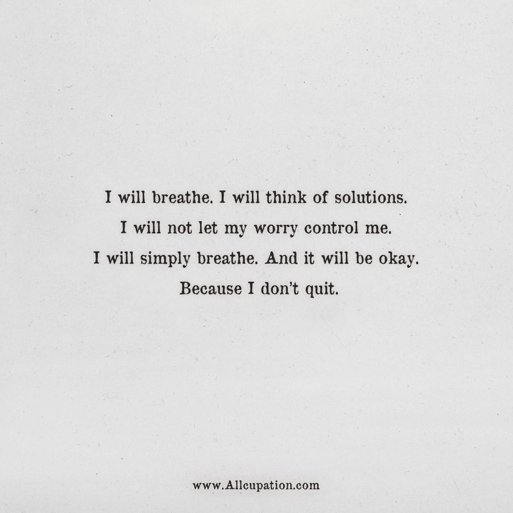 Breathe Quotes Quotes of the Day: I will breathe. I will think of solutions. I  Breathe Quotes