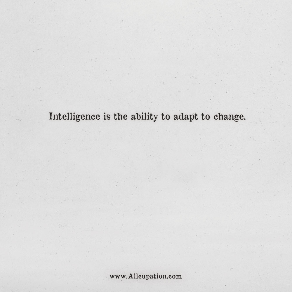 Quotes of the Day: Intelligence is the ability to adapt to ...
