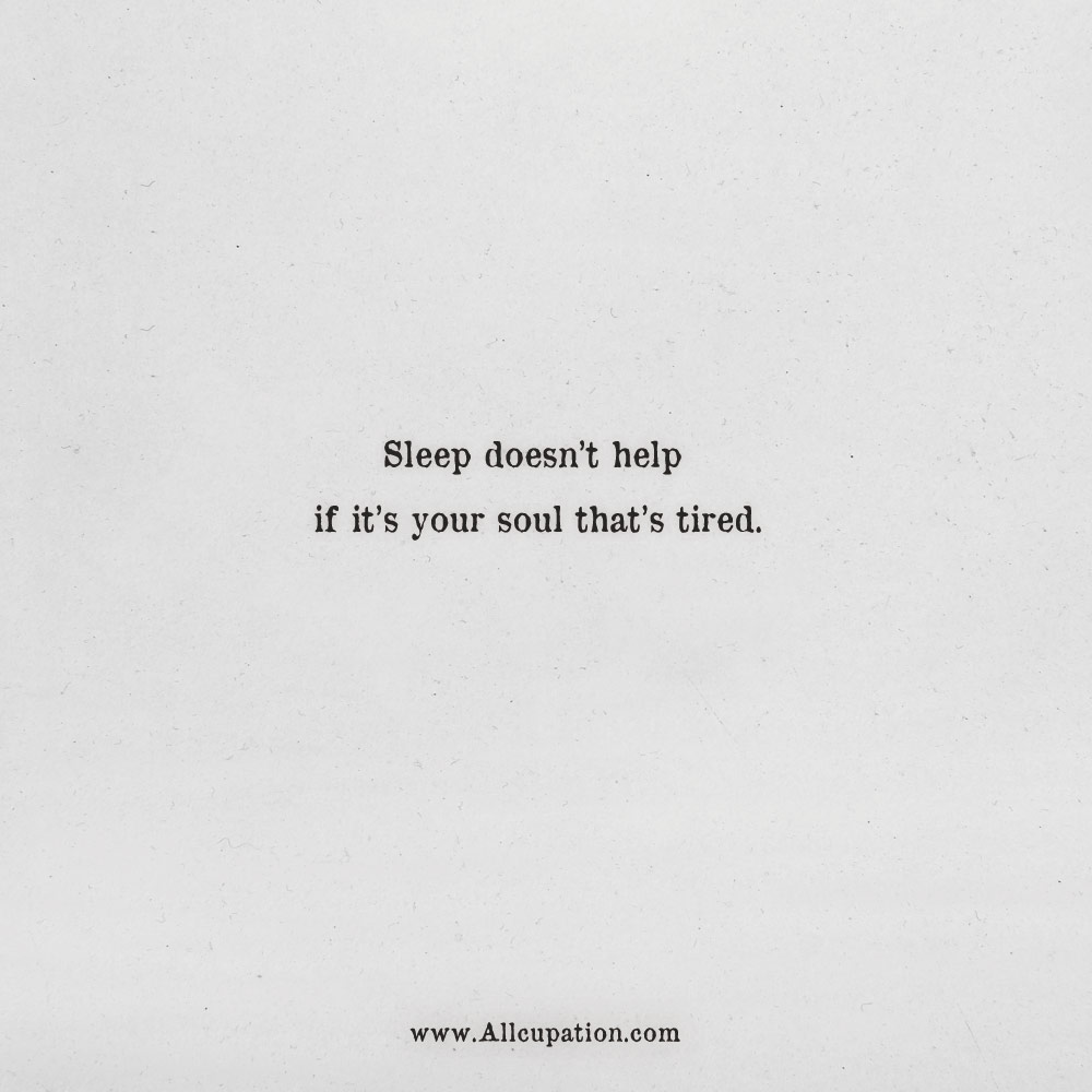 Soul Quotes Quotes of the Day: Sleep doesn't help if it's your soul that's  Soul Quotes