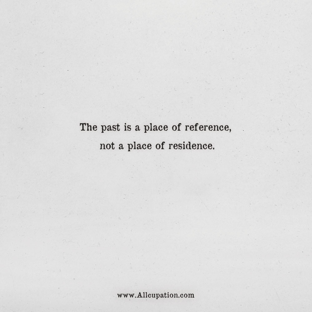 quotes of the day  the past is a place of reference  not a