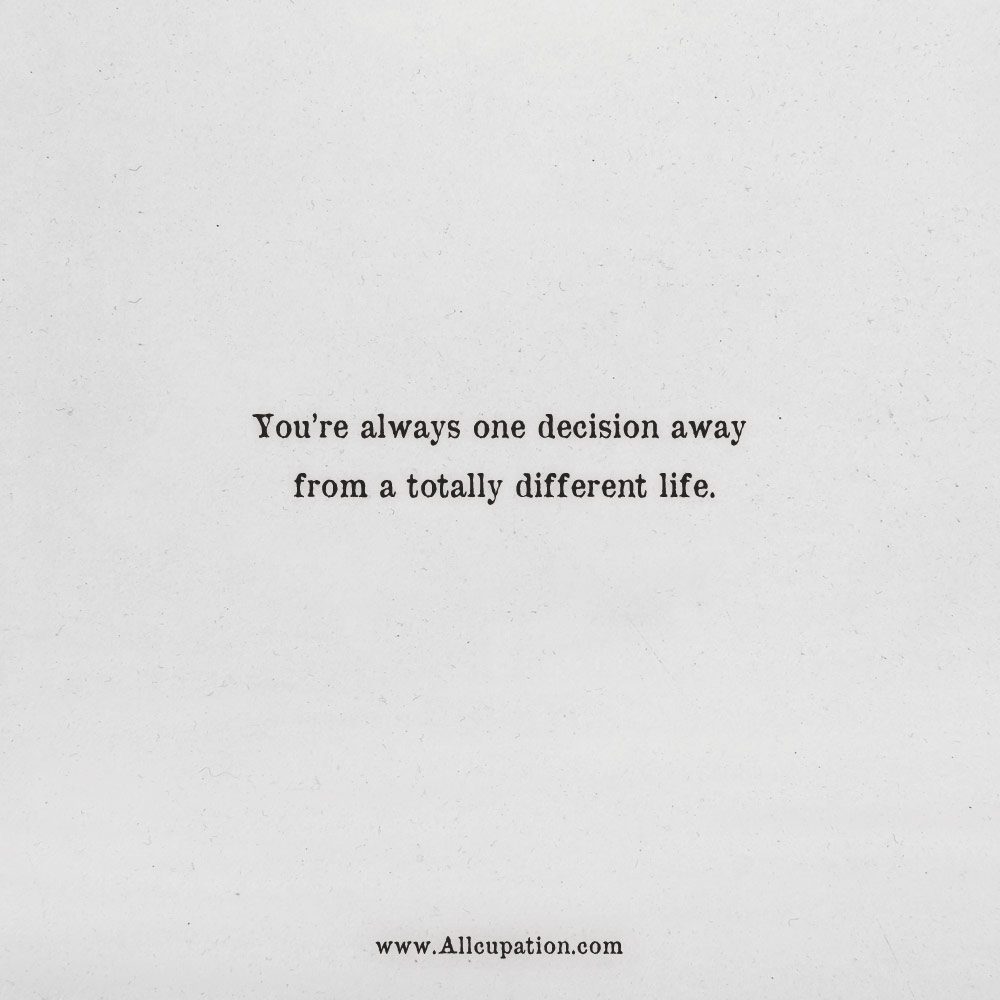 Quotes Of The Day Youre Always One Decision Away From A Totally