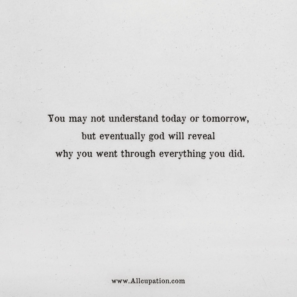 Quotes of the Day: You may not understand today or tomorrow, but