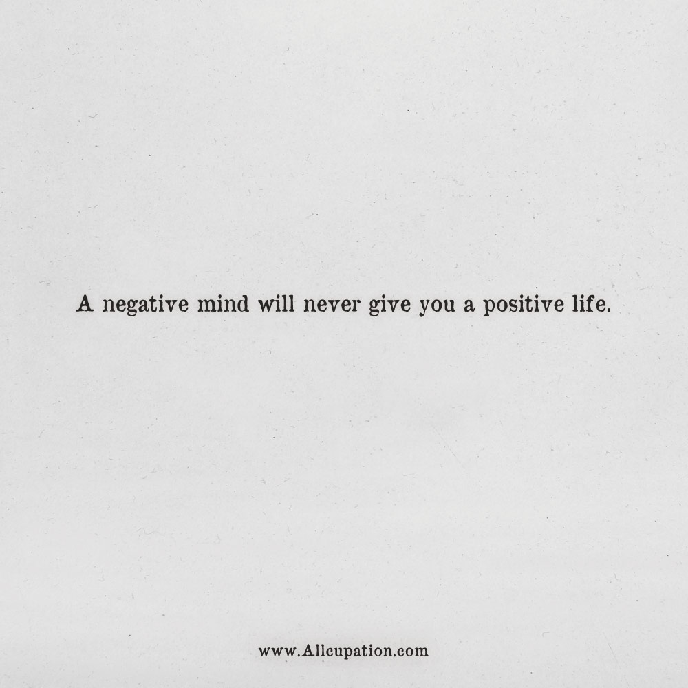 Quotes Of The Day A Negative Mind Will Never Give You A Positive