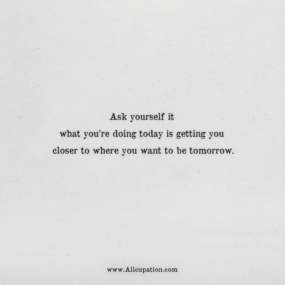 Quotes About Doing You Quotes of the Day: Ask yourself it what you're doing today is  Quotes About Doing You