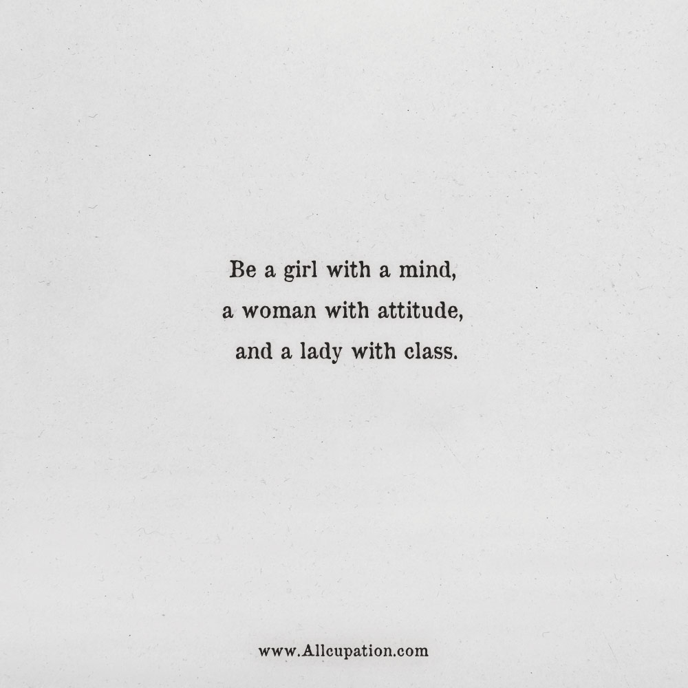 Quotes Of The Day Be A Girl With A Mind A Woman With Attitude And