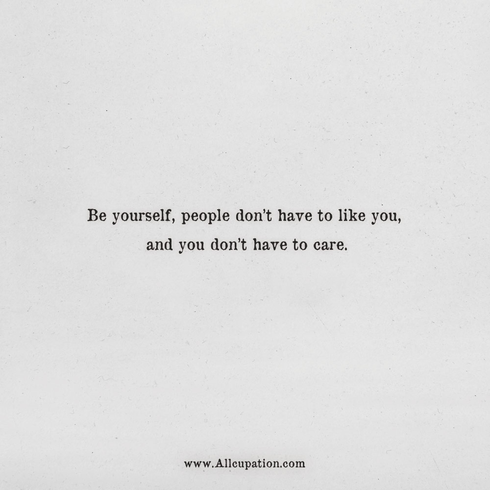 Quotes Of The Day Be Yourself People Dont Have To Like You And