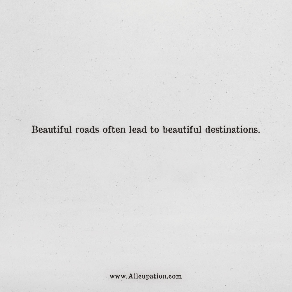 Quotes of the Day: Beautiful roads often lead to beautiful ...