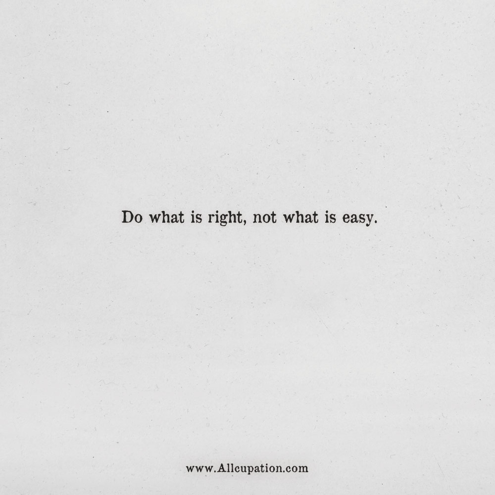 Quotes Of The Day Do What Is Right Not What Is Easy Allcupation