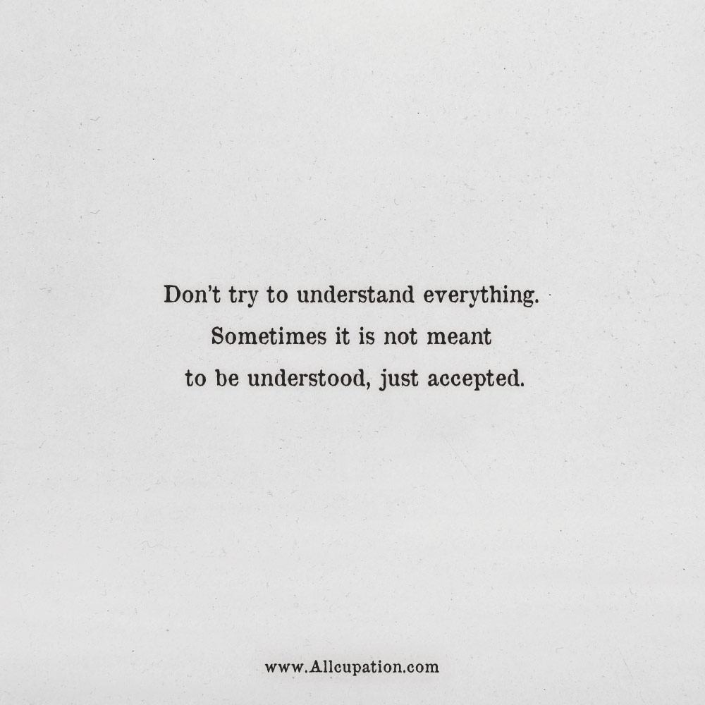 Quotes Of The Day Dont Try To Understand Everything Allcupation