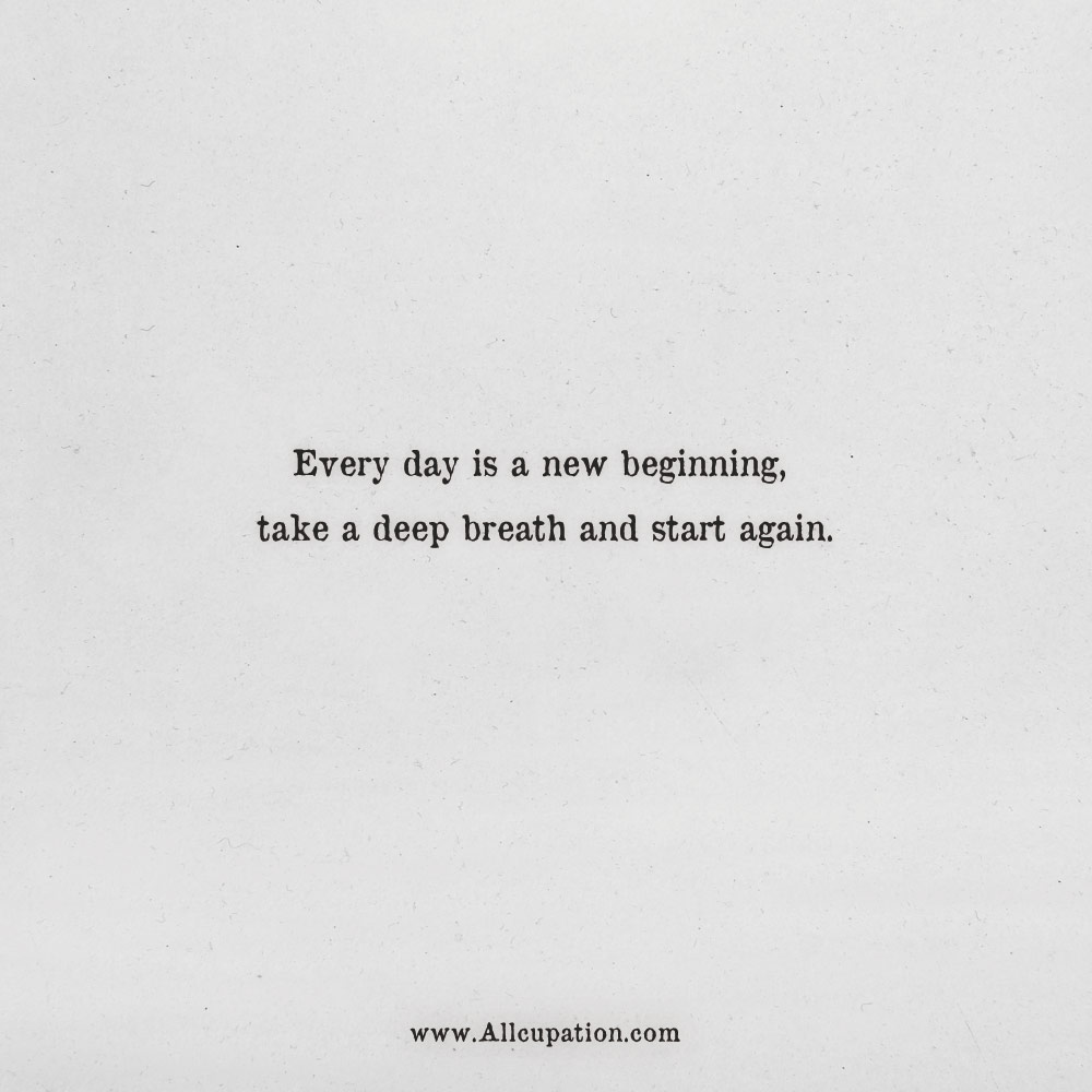 Quotes Of The Day Every Day Is A New Beginning Take A Deep Breath