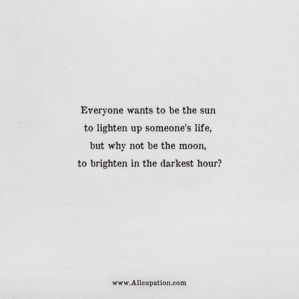 Quotes of the Day: Everyone wants to be the sun to lighten ...