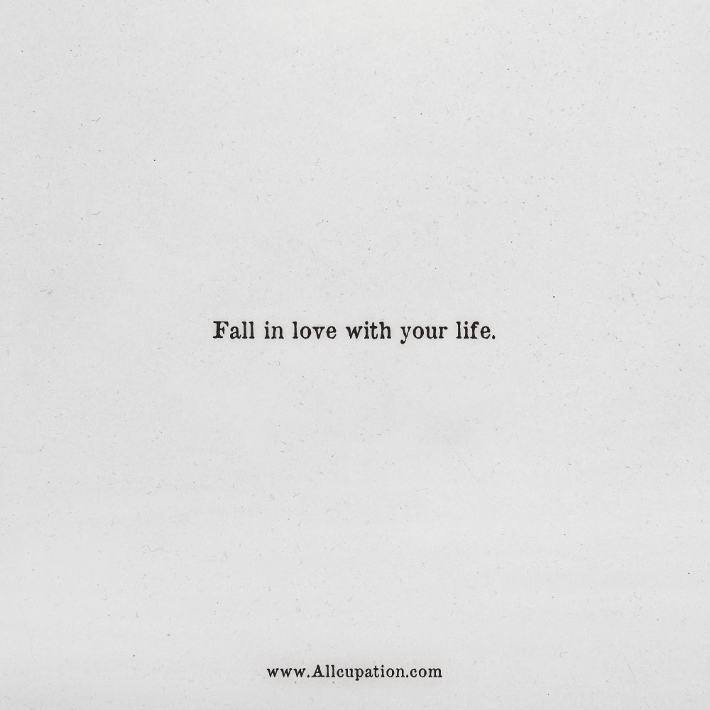 Quotes Of The Day Fall In Love With Your Life Allcupation