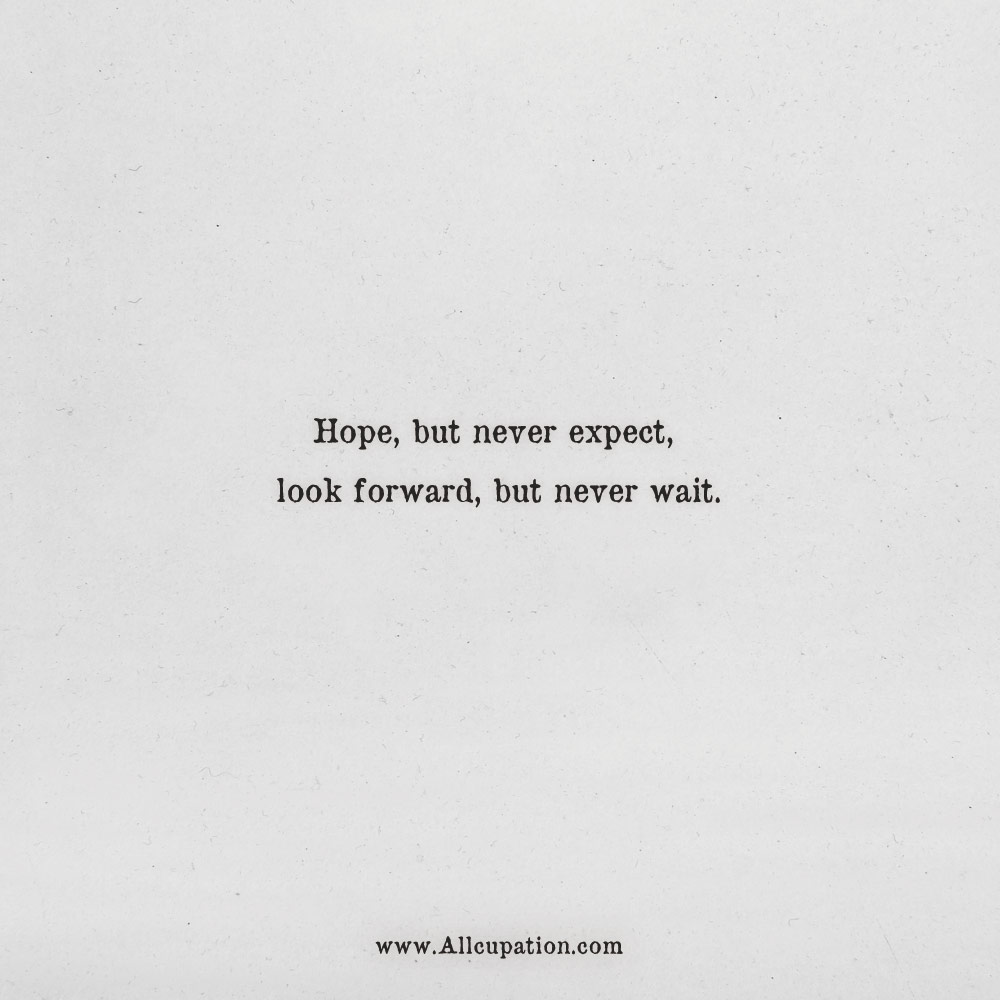 Quotes Of The Day Hope But Never Expect Look Forward