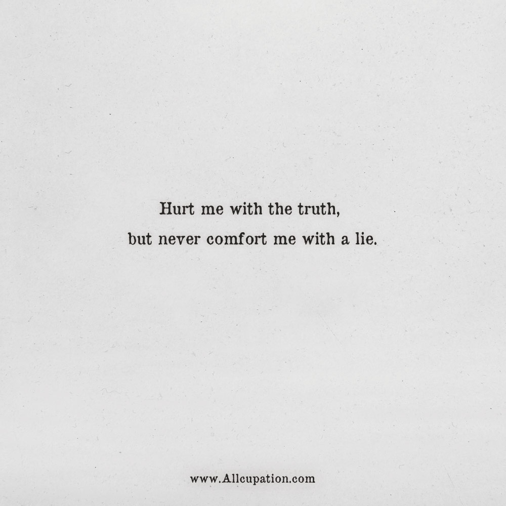 Quotes Of The Day Hurt Me With The Truth But Never Comfort Me With