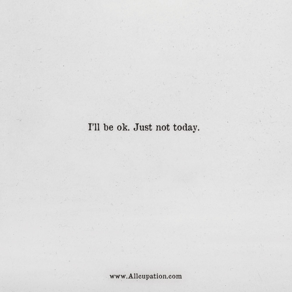 Quotes Of The Day Ill Be Ok Just Not Today Allcupation