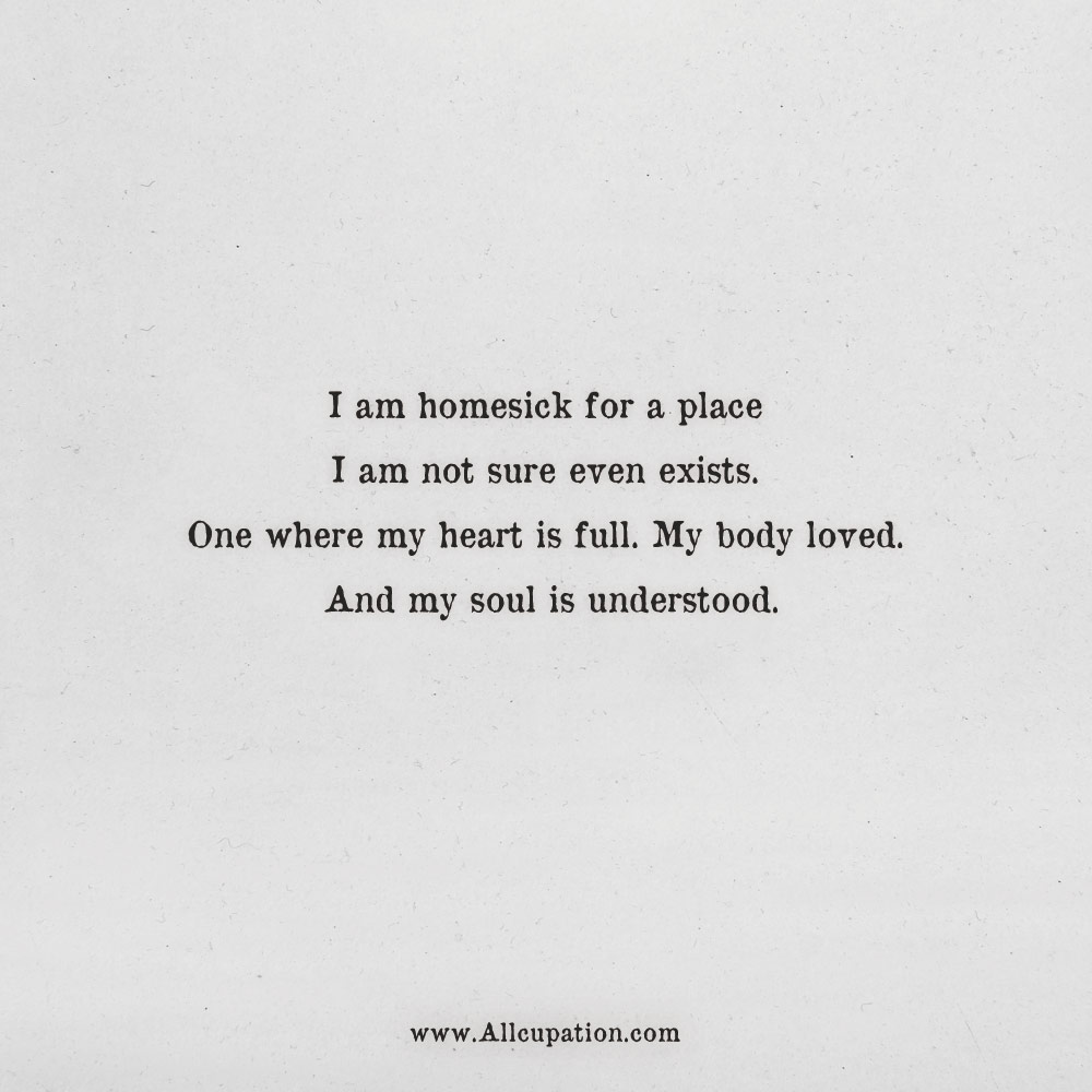 Quotes of the Day: I am homesick for a place I am not sure ...