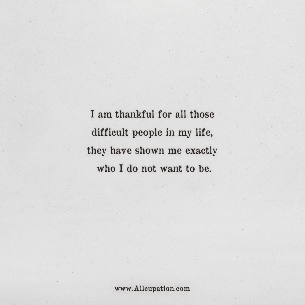 Quotes Of The Day I Am Thankful For All Those Difficult People In