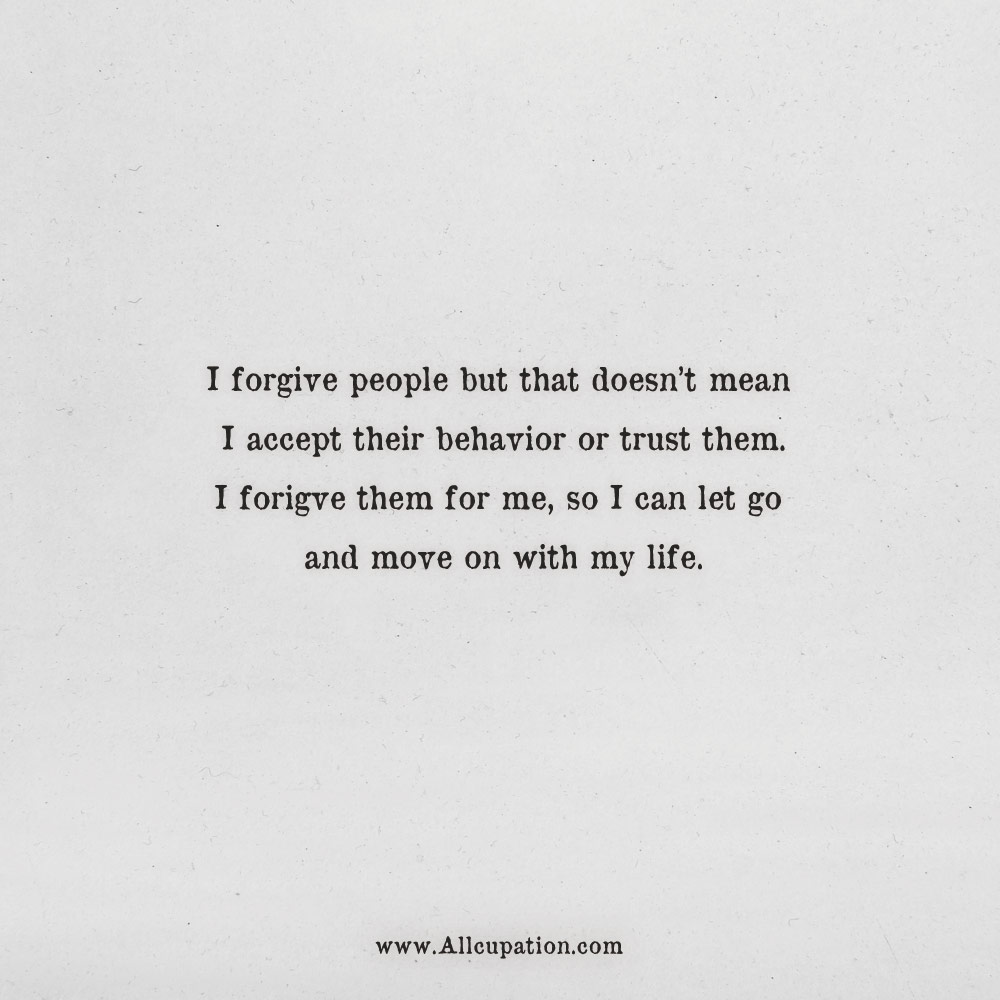 Quotes Of The Day I Forgive People But That Doesnt Mean I Accept