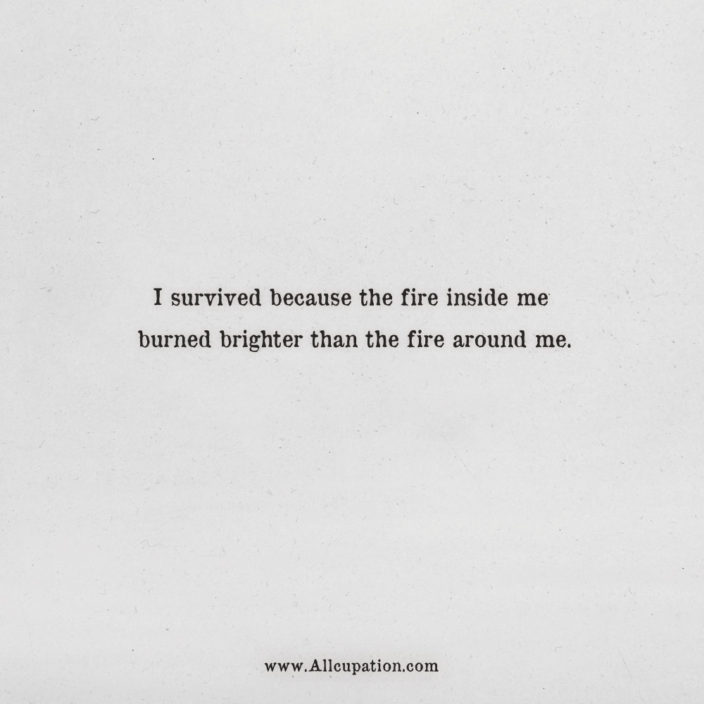 Quotes of the Day: I survived because the fire inside me ...